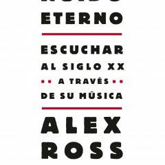 El ruido eterno, de Alex Ross (2009)