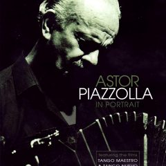 Astor Piazzolla in portrait, de Mike Dibb y Tony Staveacre (2005)