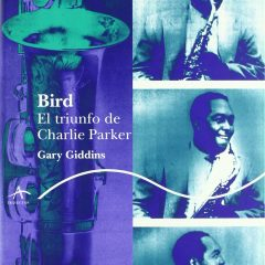 Bird. El triunfo de Charlie Parker, de Gary Giddins (1987)
