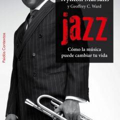 JAZZ. Cómo la música puede cambiar tu vida, de W. Marsalis y G.C.Ward (2009)