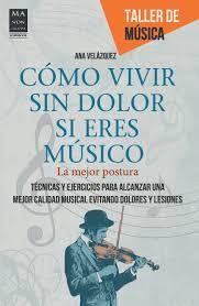 Como vivir sin dolor si eres músico, de Ana Velázquez (2013)