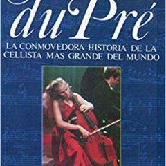 Jacqueline du Pré, la conmovedora historia de la cellista más grande del mundo, de Carol Easton (1989)