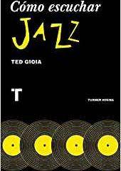 Cómo escuchar Jazz, de Ted Gioia (2018)