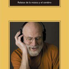 Musicofilia; relatos de la música y el cerebro, de Oliver Sacks (2007)