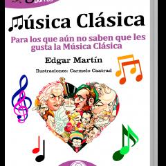 Música Clásica: Para los que aún no saben que les gusta la Música Clásica, de Edgar Martín (2018)