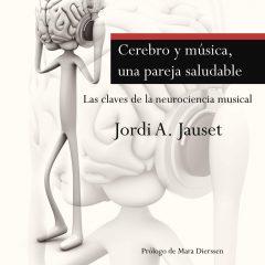 Cerebro y música, una pareja saludable, de Jordi A. Jauset (2013)