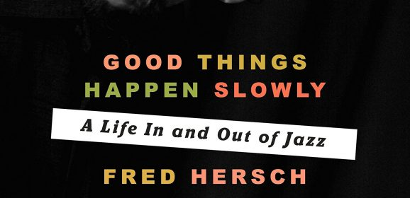 Good things happen slowly: life in and out of jazz, de Fred Hersch (2017)