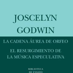 La cadena áurea de Orfeo y El resurgimiento de la música especulativa, de Joscelyn Godwin (2009)