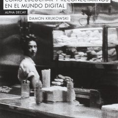 The new analog: Cómo escuchar y reconectarnos en el mundo digital, de Damon Krukowki (2017)
