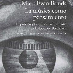 La música como pensamiento, de Mark Evan Bonds (2006)