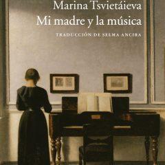 Mi madre y la música, de Marina Tsvietaieva (1934)